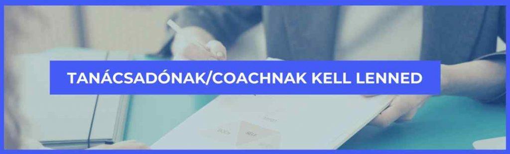 Tanácsadónak/coachnak kell lenned